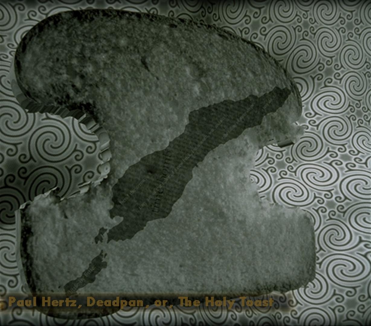 ©, Paul Hertz, Deadpan, or The Holy Toast